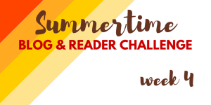 Summertime Blog and Reader challenge - week 4