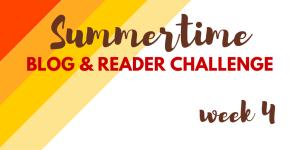 Summertime Blog and Reader challenge - week 4